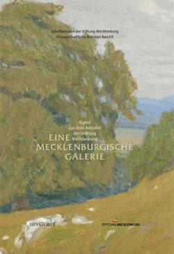 Eine mecklenburgische Galerie - Kunstbestand der Stiftung Mecklenburg
