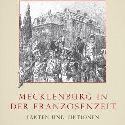 Mecklenburg in der Franzosenzeit. Fakten und Fiktionen. Tagungsband