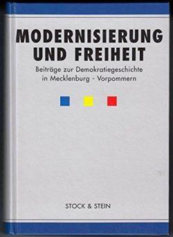 Modernisierung und Freiheit - Beiträge zur Demokratiegeschichte in Mecklenburg-Vorpommern