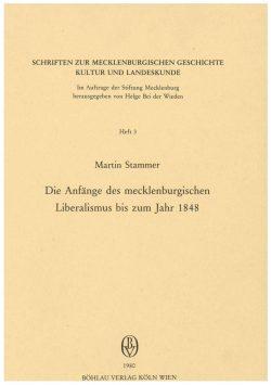 Schriften zur mecklenburgischen Geschichte, Kultur und Landeskunde - Heft 3 - Die Anfänge des mecklenburgischen Liberalismus bis zum Jahr 1848